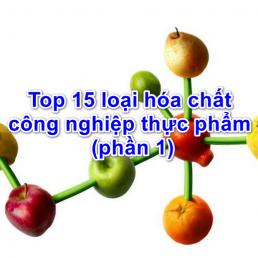 Top 15 loại hóa chất công nghiệp thực phẩm (phần 1)